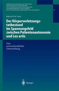 Der K�rperverletzungstatbestand Im Spannungsfeld Zwischen Patientenautonomie Und Lex Artis