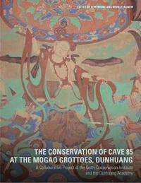 The Conservation of Cave 85 at the Mogeo Grottoes,  Dunhuang - A Collaborative Project of the Getty Conservation Institute and the Dunhuang Acedemy