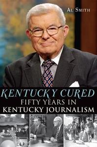 Kentucky Cured: Fifty Years in Kentucky Journalism