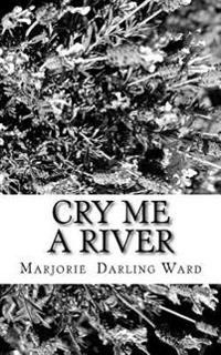 Cry Me a River: Thirty Stories Linked to the Songs That Help to Keep Us Alive... the Man That Got Away . . . Yesterday . . . Candle in