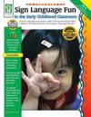 Sign Language Fun in the Early Childhood Classroom, Grades Pk - K