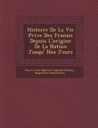 Histoire de La Vie Priv E Des Fran Ais Depuis L'Origine de La Nation Jusqu' Nos Jours