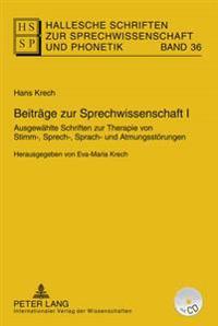 Beitraege Zur Sprechwissenschaft I: Ausgewaehlte Schriften Zur Therapie Von Stimm-, Sprech-, Sprach- Und Atmungsstoerungen- Herausgegeben Von Eva-Mari