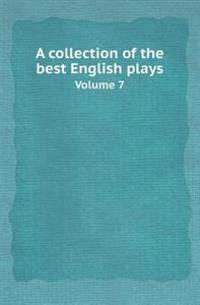 A Collection of the Best English Plays Volume 7