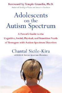 Adolescents on the Autism Spectrum: A Parent's Guide to the Cognitive, Social, Physical, and Transition Needs of Teenagers with Autism Spectrum Disord