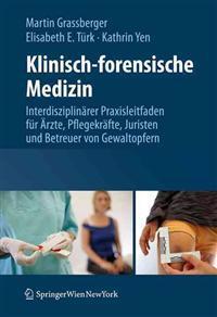 Klinisch-Forensische Medizin: Interdisziplinärer Praxisleitfaden Für Ärzte, Pflegekräfte, Juristen Und Betreuer Von Gewaltopfern