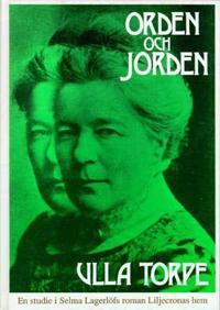 Orden och jorden : en studie i Selma Lagerlöfs roman Liljecronas hem