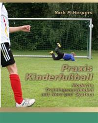Praxis Kinderfuball - Moderne Trainingsmethoden Mit Herz Und System