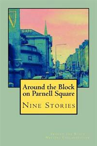 Around the Block on Parnell Square: Nine Stories