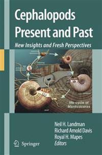 Cephalopods Present and Past: New Insights and Fresh Perspectives