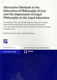 Alternative Methods in the Education of Philosophy of Law and the Importance of Legal Philosophy in the Legal Education: Proceedings of the 23rd World