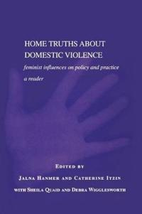 Home Truths about Domestic Violence: Feminist Influences on Policy and Practices