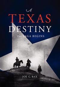 A Texas Destiny: The Saga Begins