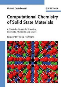 Computational Chemistry of Solid State Materials: A Guide for Materials Scientists, Chemists, Physicists and Others