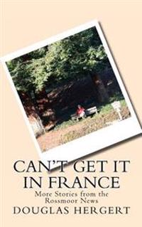 Can't Get It in France: More Stories from the Rossmoor News