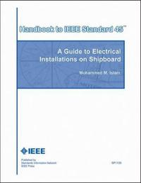 Handbook to IEEE Standard 45: A Guide to Electrical Installations on Shipboard