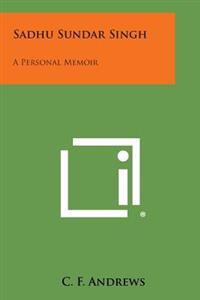 Sadhu Sundar Singh: A Personal Memoir