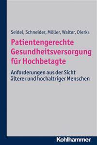 Patientengerechte Gesundheitsversorgung Fur Hochbetagte: Anforderungen Aus Der Sicht Alterer Und Hochaltriger Menschen