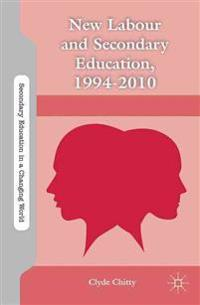 New Labour and Secondary Education, 1994-2010