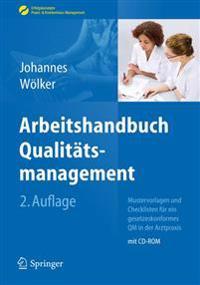 Arbeitshandbuch Qualitätsmanagement: Mustervorlagen Und Checklisten Für Ein Gesetzeskonformes Qm in Der Arztpraxis