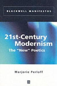 """21st-Century Modernism: The """"new"""" Poetics"""