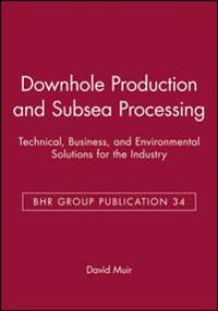 Downhole Production and Subsea Processing