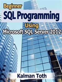 Beginner SQL Programming Using Microsoft SQL Server 2012