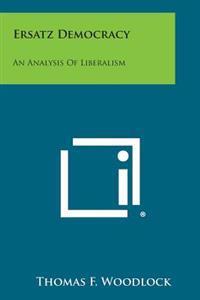 Ersatz Democracy: An Analysis of Liberalism