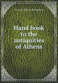 Hand Book to the Antiquities of Athens