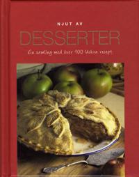 Njut av Desserter : en samling med över 100 läckra recept
