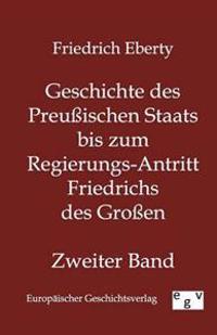 Geschichte Des Preuischen Staats Bis Zum Regierungs-Antritt Friedrichs Des Groen