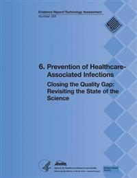 6. Prevention of Healthcare-Associated Infections: Closing the Quality Gap: Revisiting the State of the Science (Evidence Report/Technology Assessment