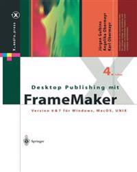 Desktop Publishing Mit FrameMaker: Version 6 & 7 Für Windows, Mac OS Und Unix