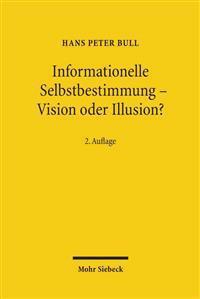 Informationelle Selbstbestimmung - Vision Oder Illusion?: Datenschutz Im Spannungsverhaltnis Von Freiheit Und Sicherheit