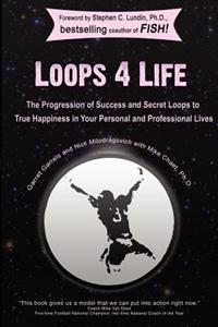 Loops 4 Life: The Progression of Success and Secret Loops to True Happiness in Your Personal and Professional Lives