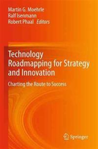 Technology Roadmapping for Strategy and Innovation