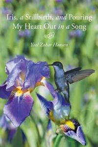 Iris, a Stillbirth, and Pouring My Heart Out in a Song