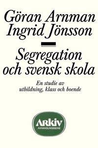 Segregation och svensk skola : en studie av utbildning, klass och boende