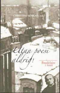 Utan poesi - aldrig! : Baudelaire i nuet