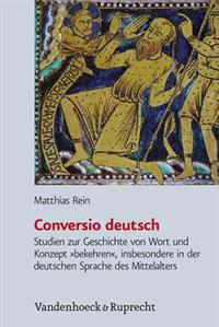 Conversio Deutsch: Studien Zur Geschichte Von Wort Und Konzept >Bekehren