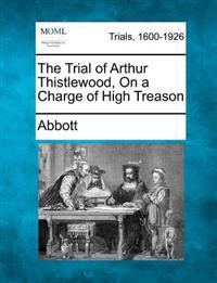 The Trial of Arthur Thistlewood, on a Charge of High Treason
