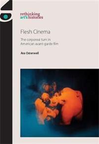 Flesh Cinema PB: The Corporeal Turn in American Avant-Garde Film