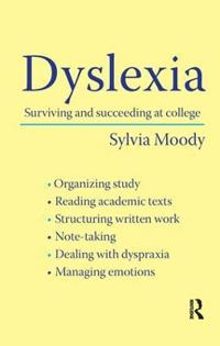 Dyslexia : surviving and succeeding at college / Sylvia Moody