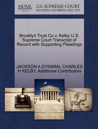 Brooklyn Trust Co V. Kelby U.S. Supreme Court Transcript of Record with Supporting Pleadings