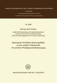 Messung Der Räumlichen Strömungsfelder in Einer Axialen Turbinenstufe Mit Und Ohne Wandgrenzschichtabsaugung