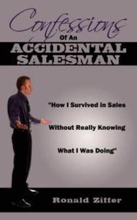 Confessions of an Accidental Salesman