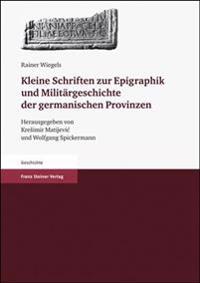 Kleine Schriften Zur Epigraphik Und Militargeschichte Der Germanischen Provinzen