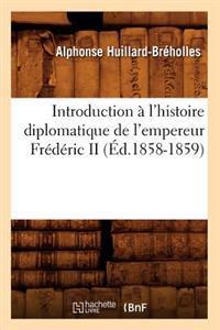 Introduction � l'Histoire Diplomatique de l'Empereur Fr�d�ric II (�d.1858-1859)