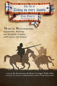 The Art of Riding on Every Saddle: Livro Da Ensinanca de Bem Cavalgar Toda Sela