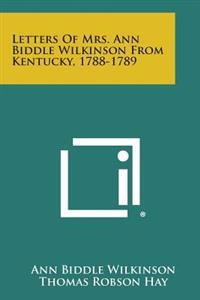 Letters of Mrs. Ann Biddle Wilkinson from Kentucky, 1788-1789